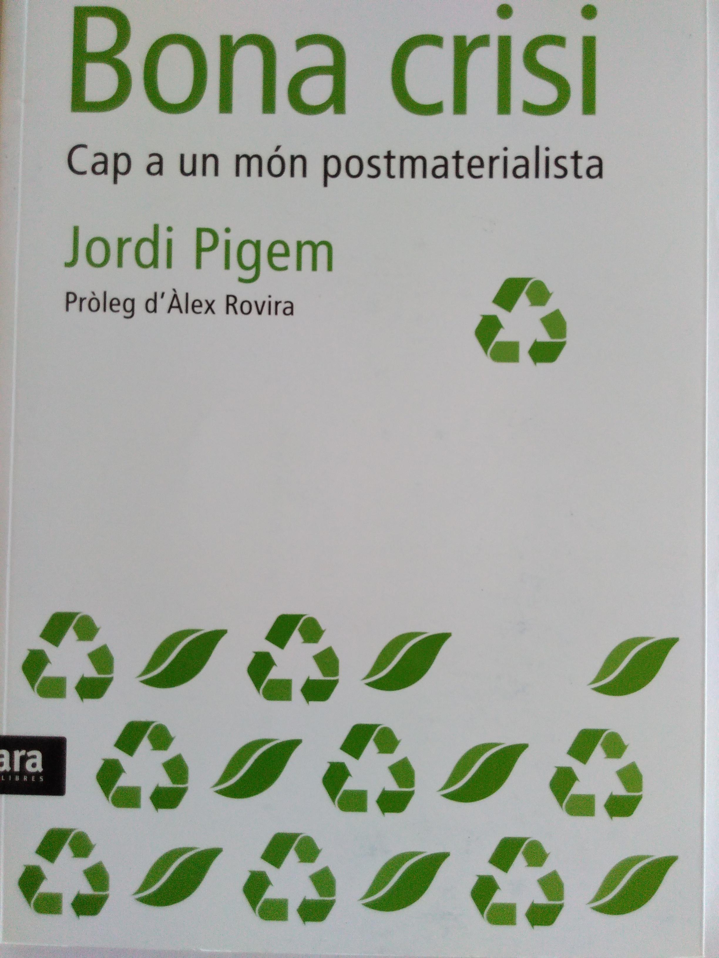 Bona crisi. Cap a un món postmaterialista. Jordi Pigem. 2009