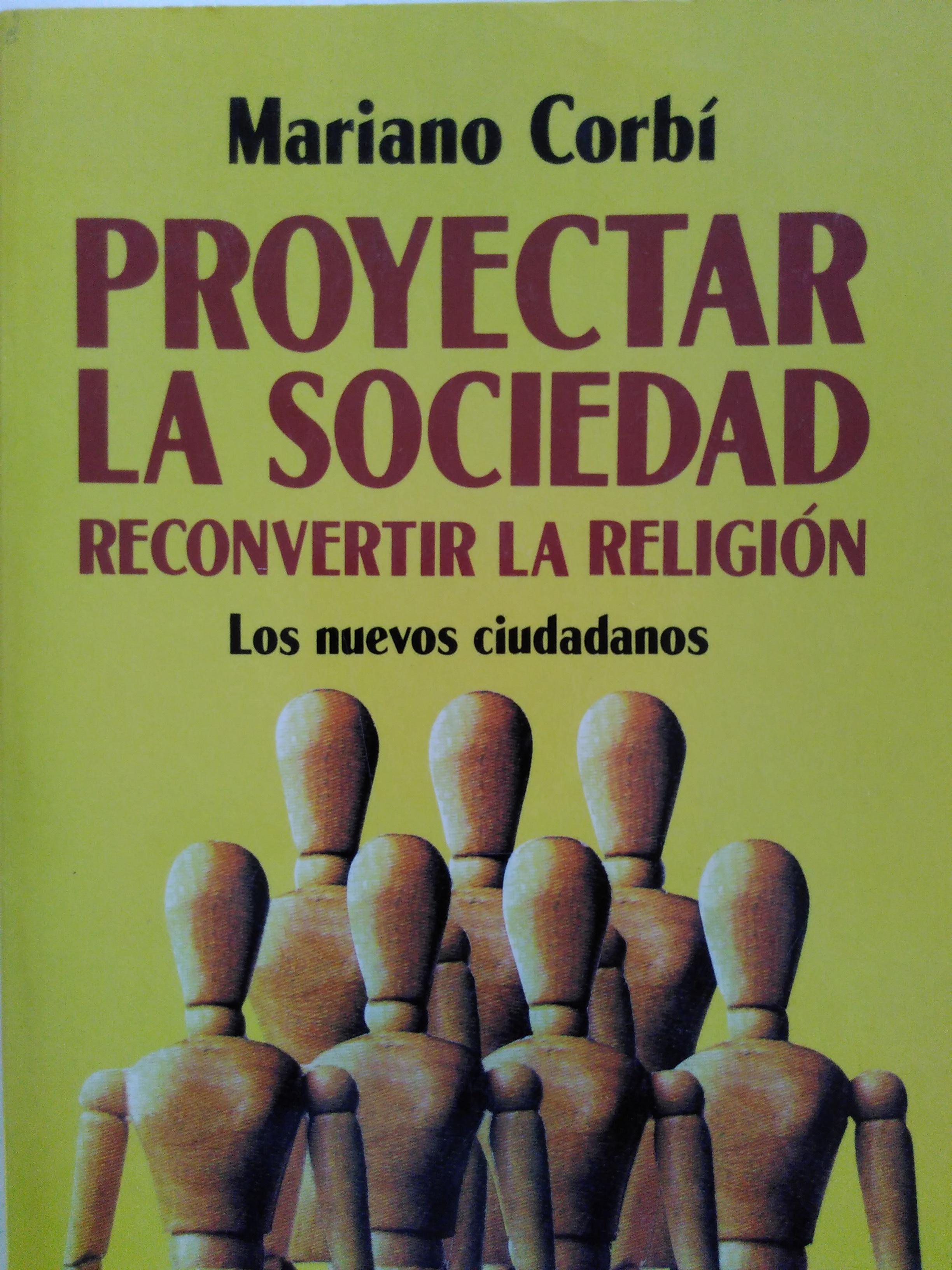 Proyectar la sociedad. Reconvertir la religión. Mariano Corbí. 1992