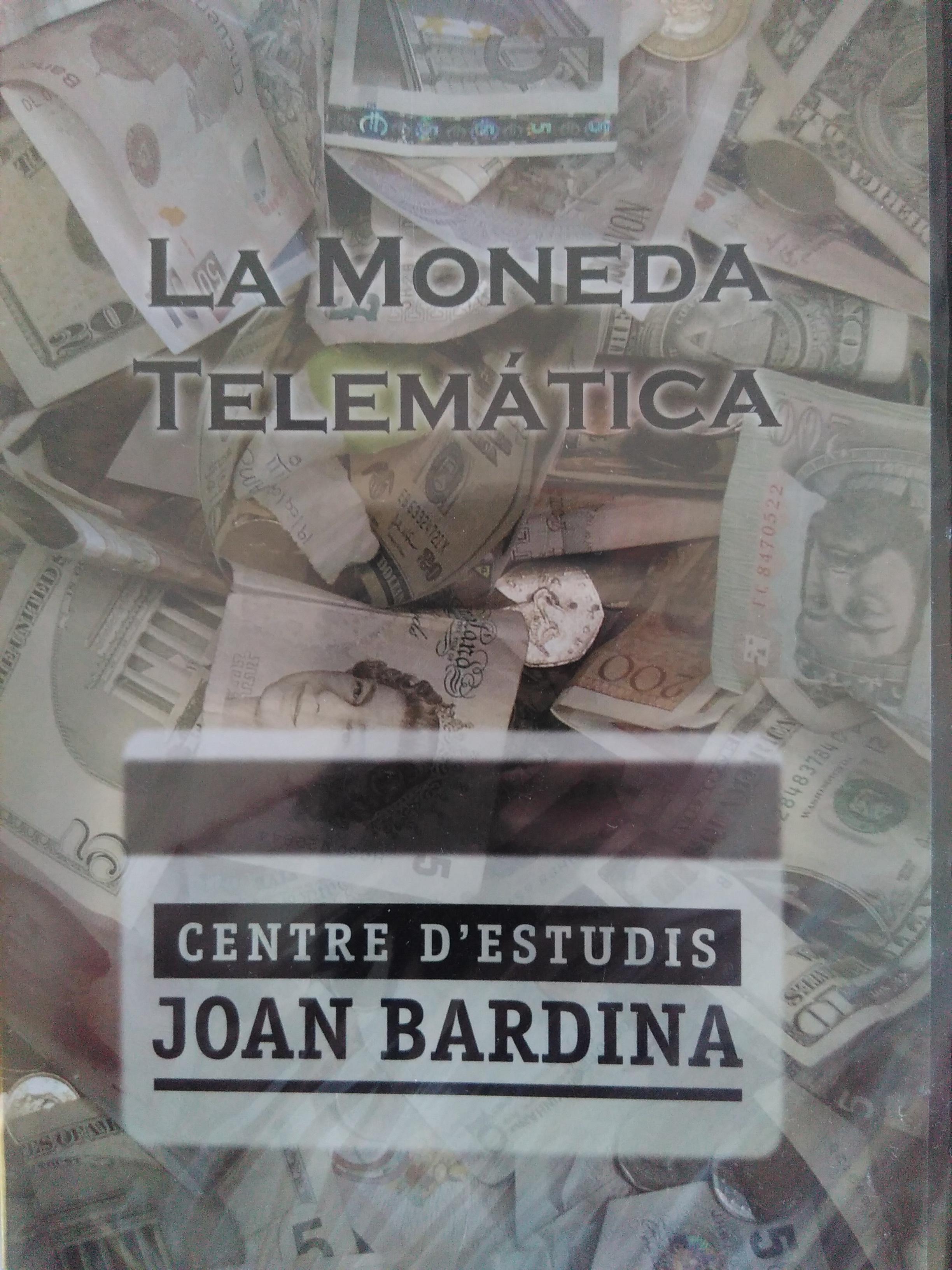 La moneda telemàtica. Centre d'Estudis Joan Bardina. DVD. 2008
